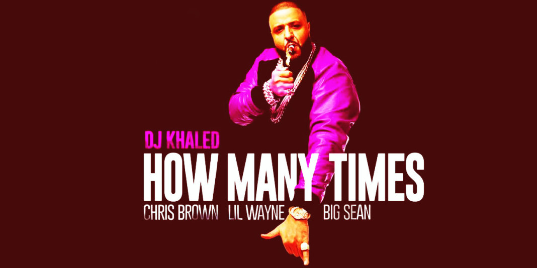 DJ Khaled ft. Chris Brown, Lil Wayne, Big Sean: 'How Many Times' Single Review
