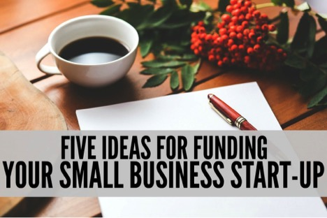 5 Ideas for Funding Your Small Business Start Up